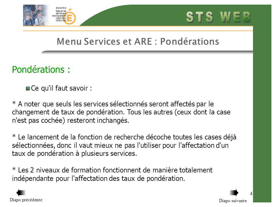 4 Menu Services et ARE : Pondérations Pondérations : Ce qu'il faut savoir : * A noter que seuls les services sélectionnés seront affectés par le chang
