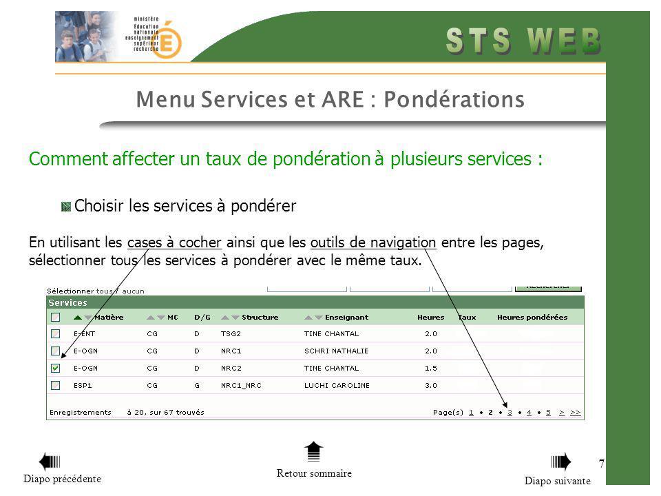 7 Menu Services et ARE : Pondérations Comment affecter un taux de pondération à plusieurs services : Choisir les services à pondérer En utilisant les cases à cocher ainsi que les outils de navigation entre les pages, sélectionner tous les services à pondérer avec le même taux.