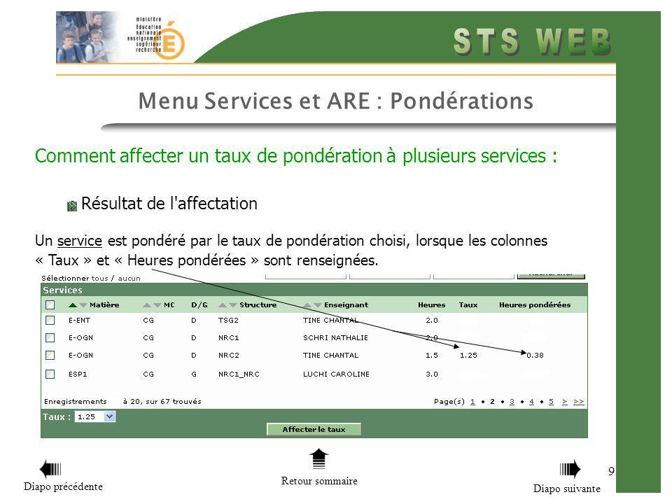9 Menu Services et ARE : Pondérations Comment affecter un taux de pondération à plusieurs services : Résultat de l affectation Un service est pondéré par le taux de pondération choisi, lorsque les colonnes « Taux » et « Heures pondérées » sont renseignées.