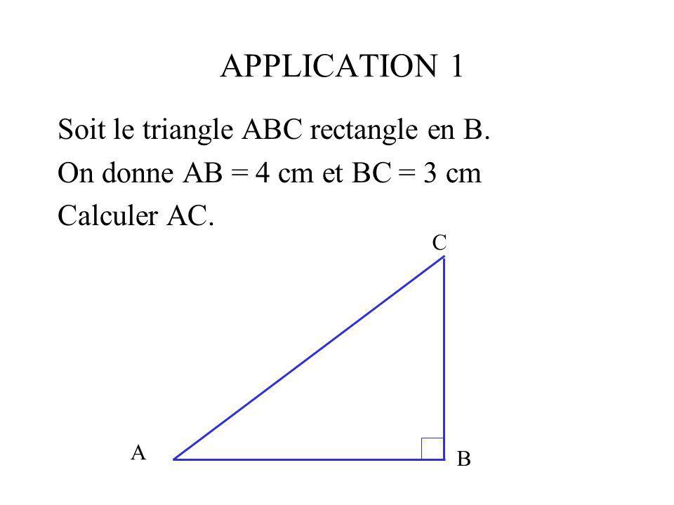 APPLICATION 1 Soit le triangle ABC rectangle en B.