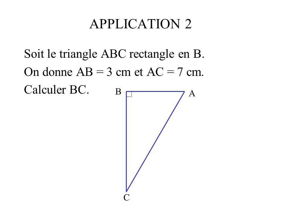 APPLICATION 2 Soit le triangle ABC rectangle en B.