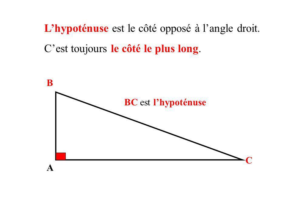 Lhypoténuse est le côté opposé à langle droit.Cest toujours le côté le plus long.