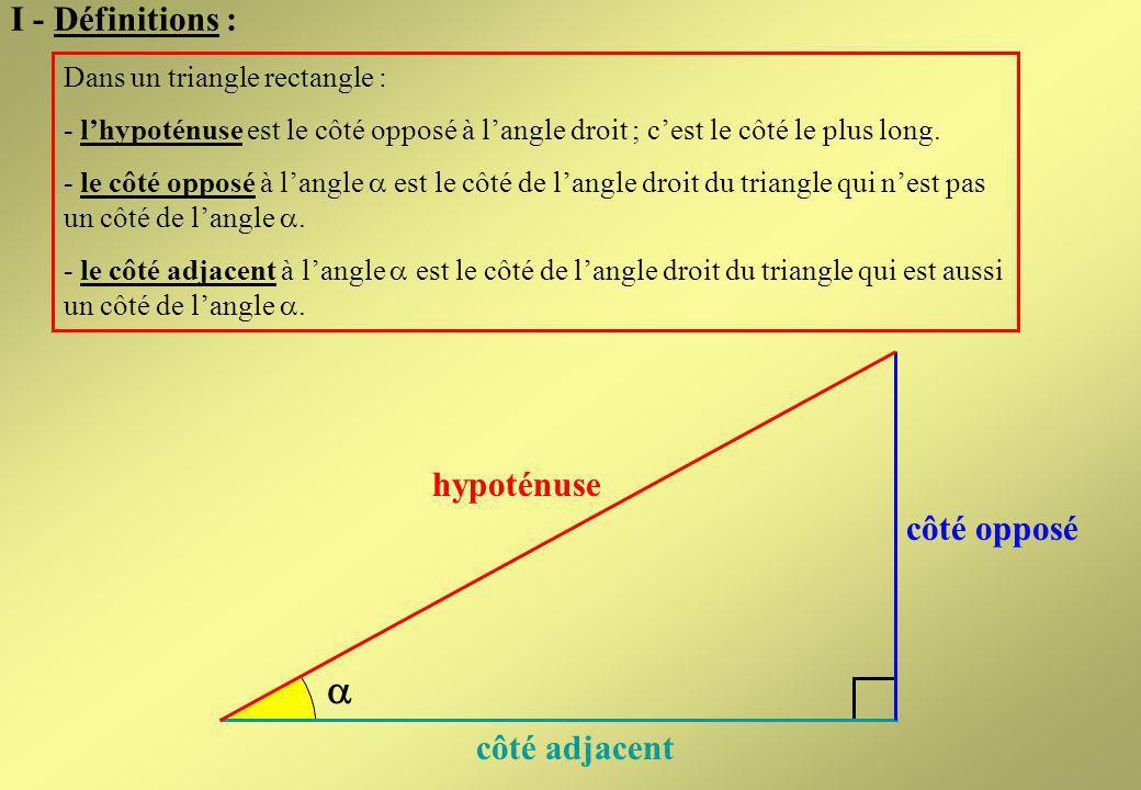 B AC AC est le côté adjacent Le côté adjacent à langle C est le côté de langle droit du triangle qui est aussi un côté de langle C.