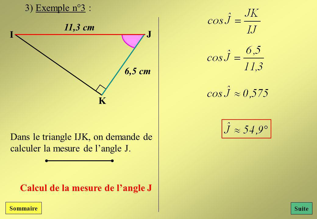 I J K 11,3 cm Dans le triangle IJK, on demande de calculer la mesure de langle J.