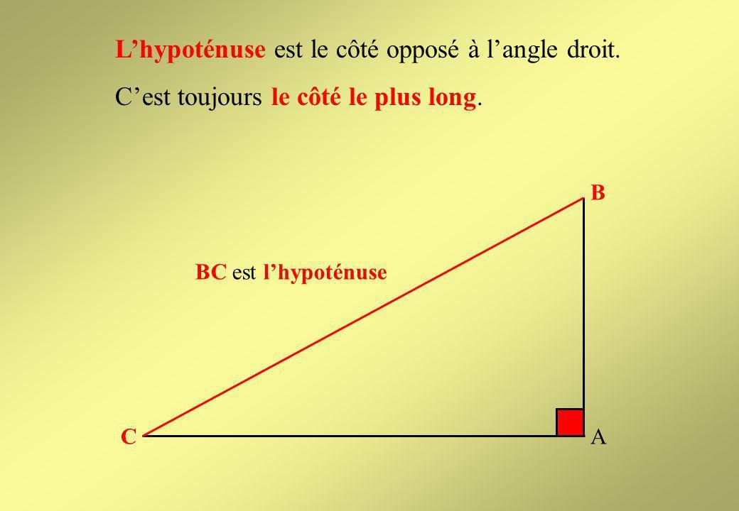 B AC BC est lhypoténuse Lhypoténuse est le côté opposé à langle droit.