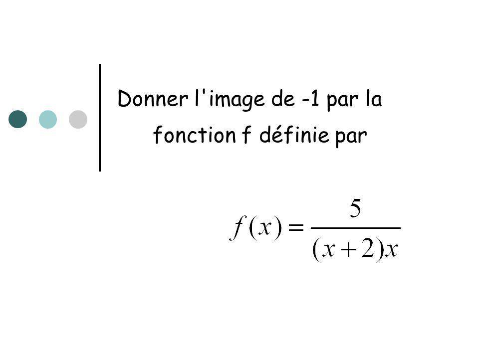 Donner l'image de -1 par la fonction f définie par