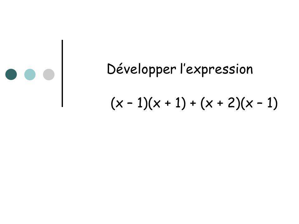 Développer lexpression (x – 1)(x + 1) + (x + 2)(x – 1)