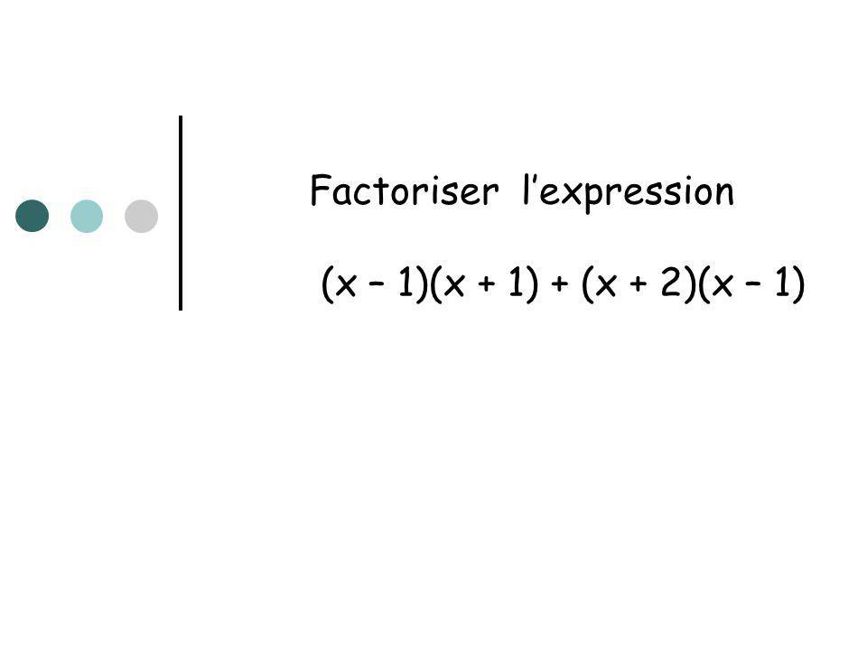 Factoriser lexpression (x – 1)(x + 1) + (x + 2)(x – 1)