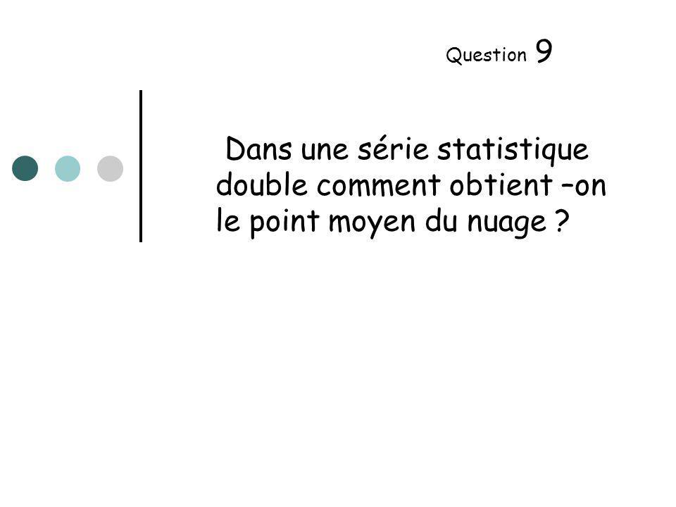 Dans une série statistique double comment obtient –on le point moyen du nuage Question 9