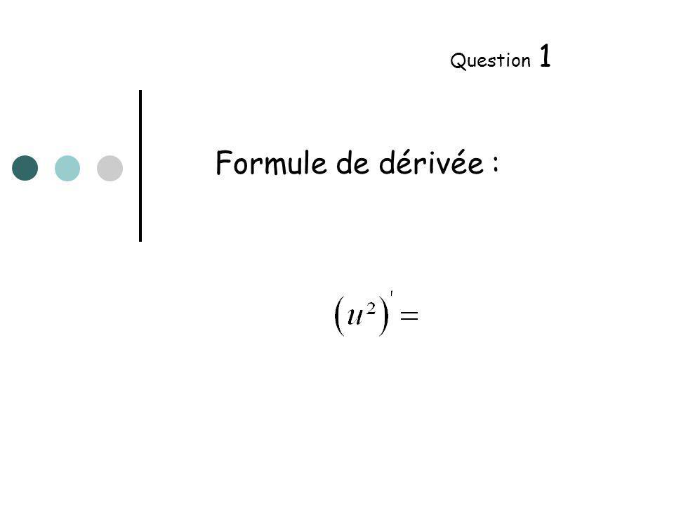 Calculez la dérivée de : Question 2