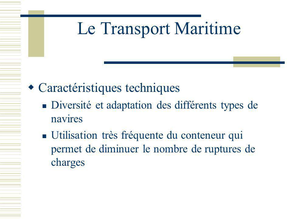 Le Transport Maritime Caractéristiques techniques Diversité et adaptation des différents types de navires Utilisation très fréquente du conteneur qui