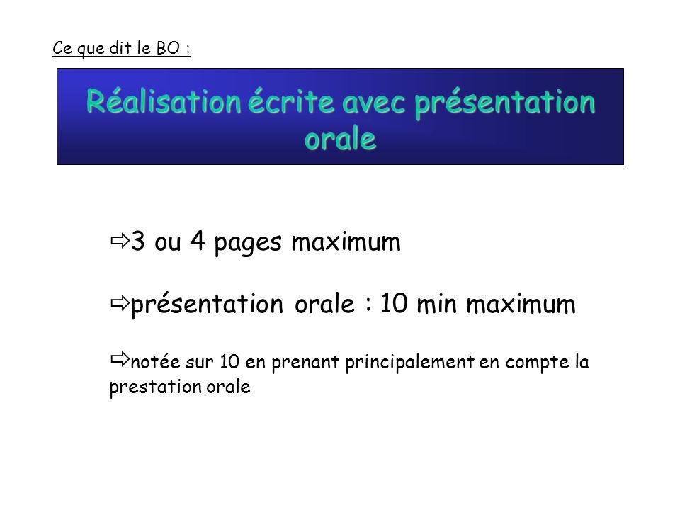 Réalisation écrite avec présentation orale Ce que dit le BO : présentation orale : 10 min maximum notée sur 10 en prenant principalement en compte la prestation orale 3 ou 4 pages maximum