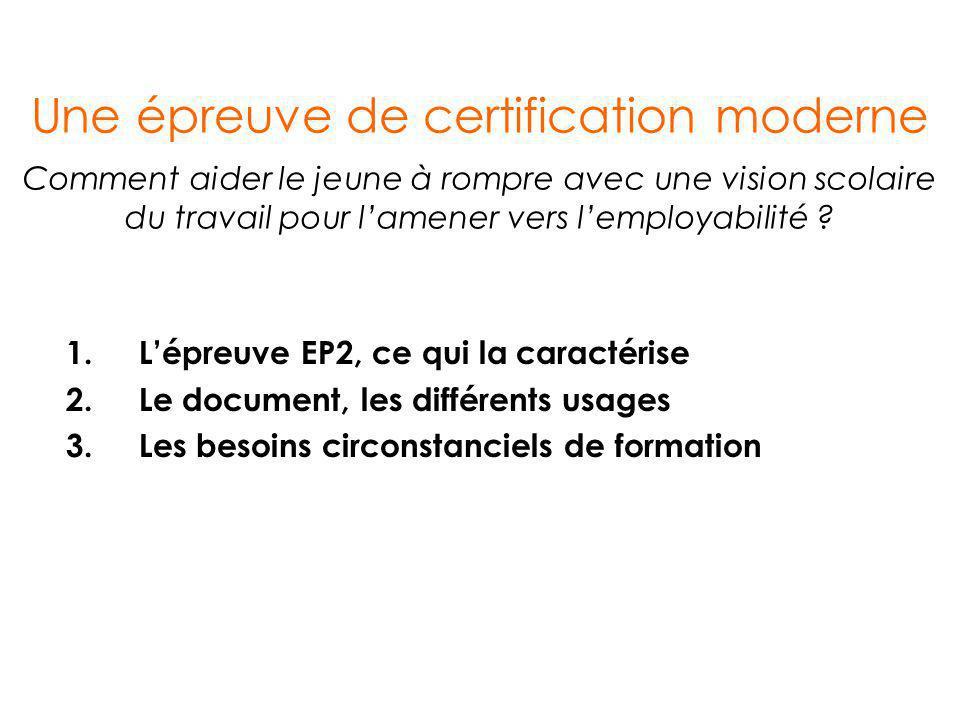 1. Lépreuve EP2, ce qui la caractérise 2. Le document, les différents usages 3. Les besoins circonstanciels de formation Une épreuve de certification
