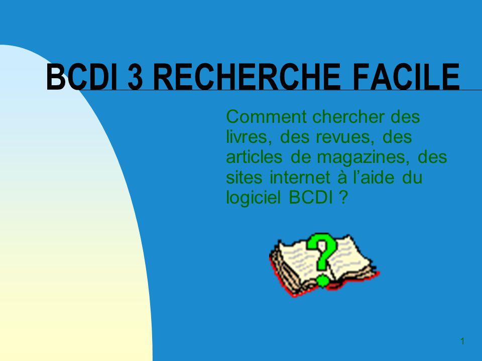 1 BCDI 3 RECHERCHE FACILE Comment chercher des livres, des revues, des articles de magazines, des sites internet à laide du logiciel BCDI ?