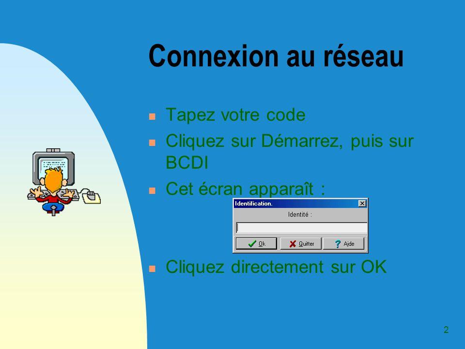 2 Connexion au réseau Tapez votre code Cliquez sur Démarrez, puis sur BCDI Cet écran apparaît : Cliquez directement sur OK