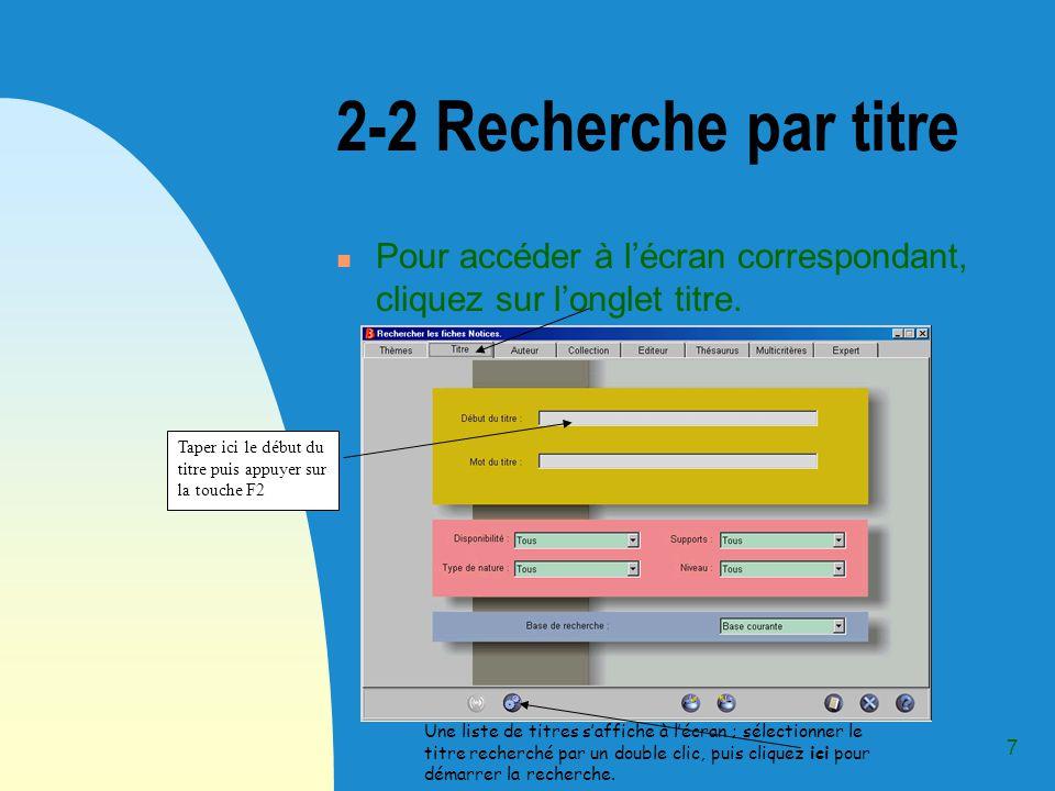 7 2-2 Recherche par titre Pour accéder à lécran correspondant, cliquez sur longlet titre.