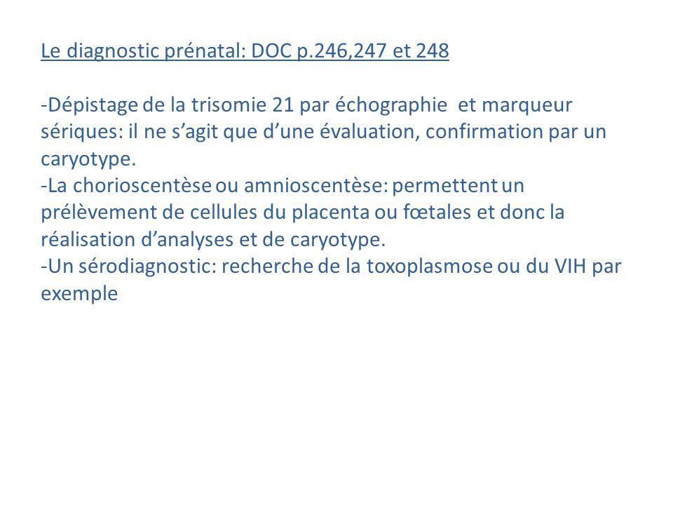 Le diagnostic prénatal: DOC p.246,247 et 248 -Dépistage de la trisomie 21 par échographie et marqueur sériques: il ne sagit que dune évaluation, confi