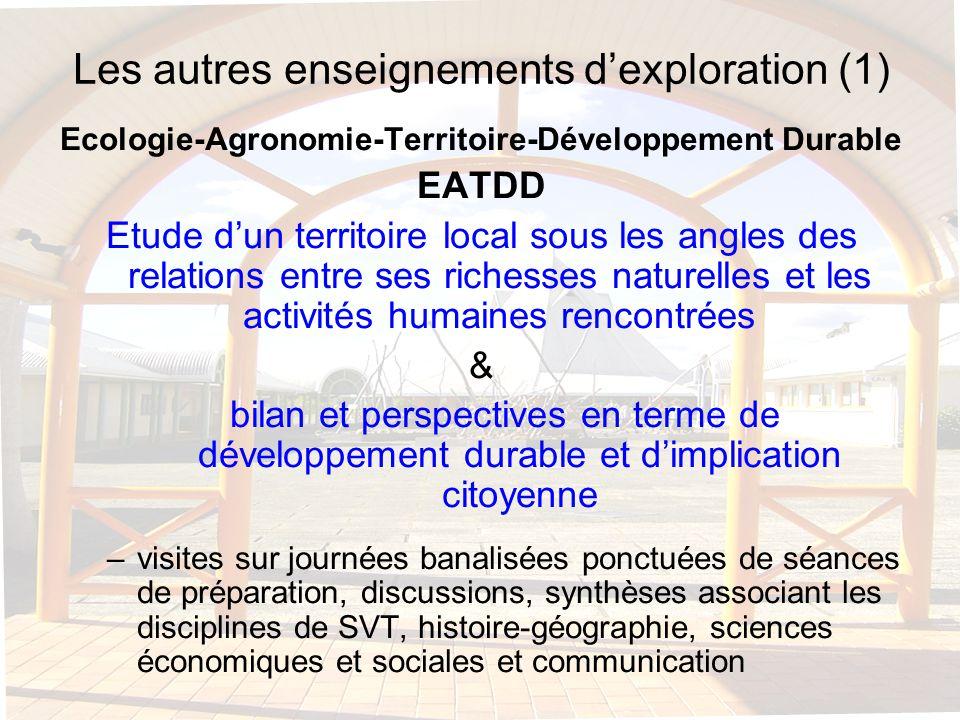 Les autres enseignements dexploration (1) Ecologie-Agronomie-Territoire-Développement Durable EATDD Etude dun territoire local sous les angles des rel