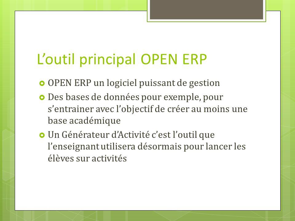 Loutil principal OPEN ERP OPEN ERP un logiciel puissant de gestion Des bases de données pour exemple, pour sentrainer avec lobjectif de créer au moins