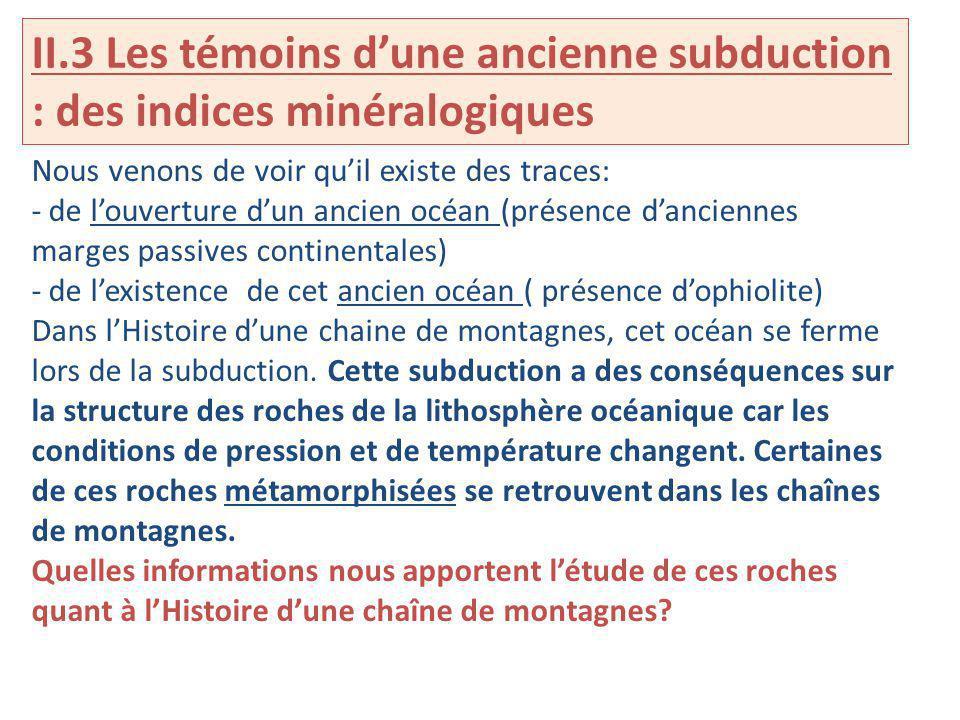 II.3 Les témoins dune ancienne subduction : des indices minéralogiques Nous venons de voir quil existe des traces: - de louverture dun ancien océan (p