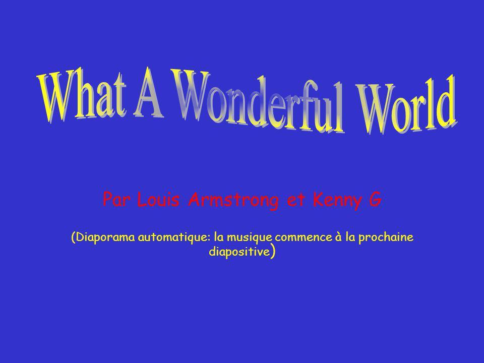Par Louis Armstrong et Kenny G (Diaporama automatique: la musique commence à la prochaine diapositive )
