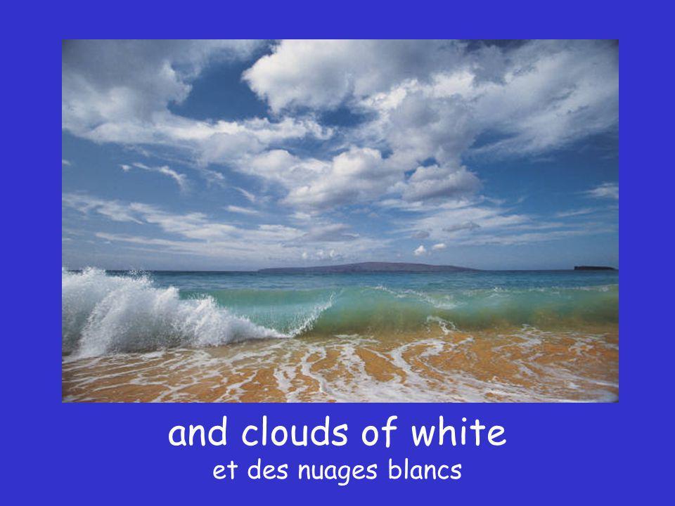 and clouds of white et des nuages blancs