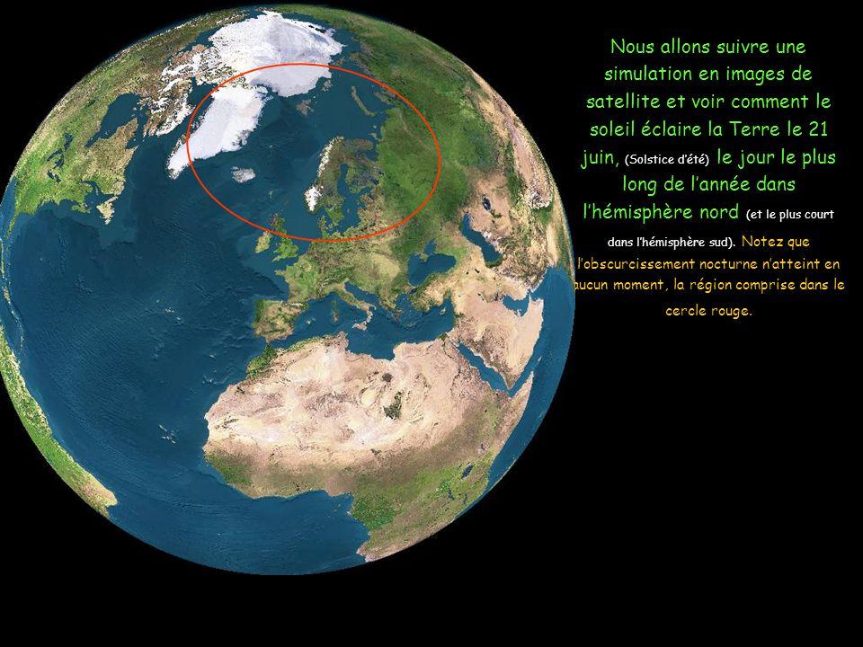 Nous allons suivre une simulation en images de satellite et voir comment le soleil éclaire la Terre le 21 juin, (Solstice dété) le jour le plus long de lannée dans lhémisphère nord (et le plus court dans lhémisphère sud).