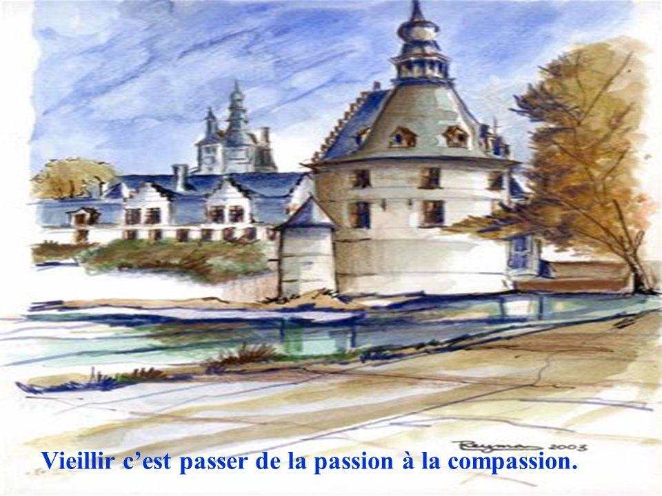 Vieillir cest passer de la passion à la compassion.