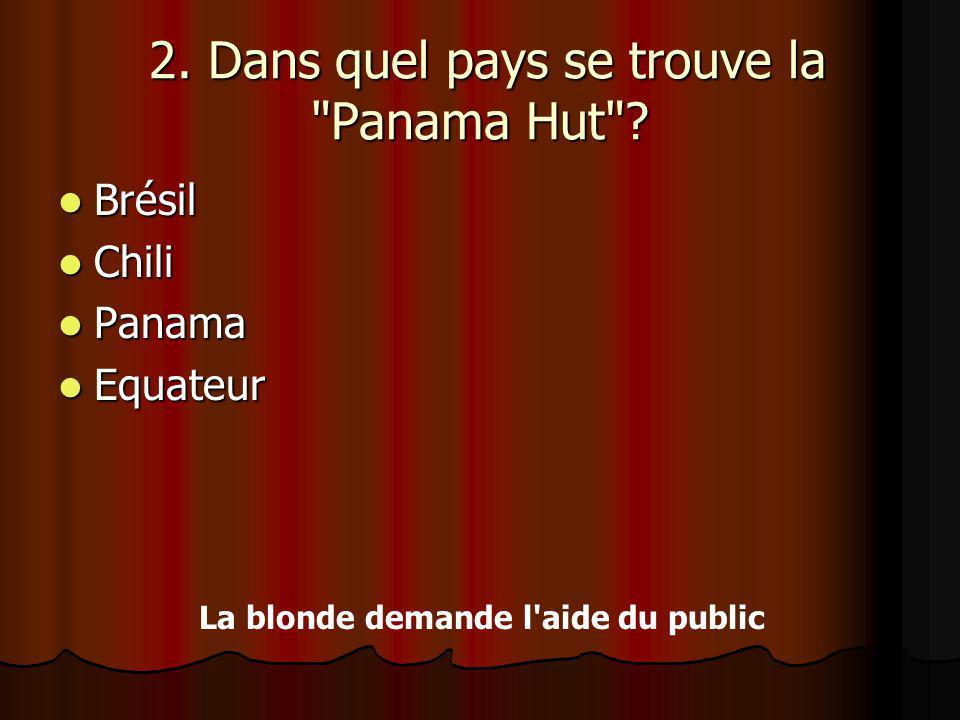 2.Dans quel pays se trouve la Panama Hut . 2. Dans quel pays se trouve la Panama Hut .