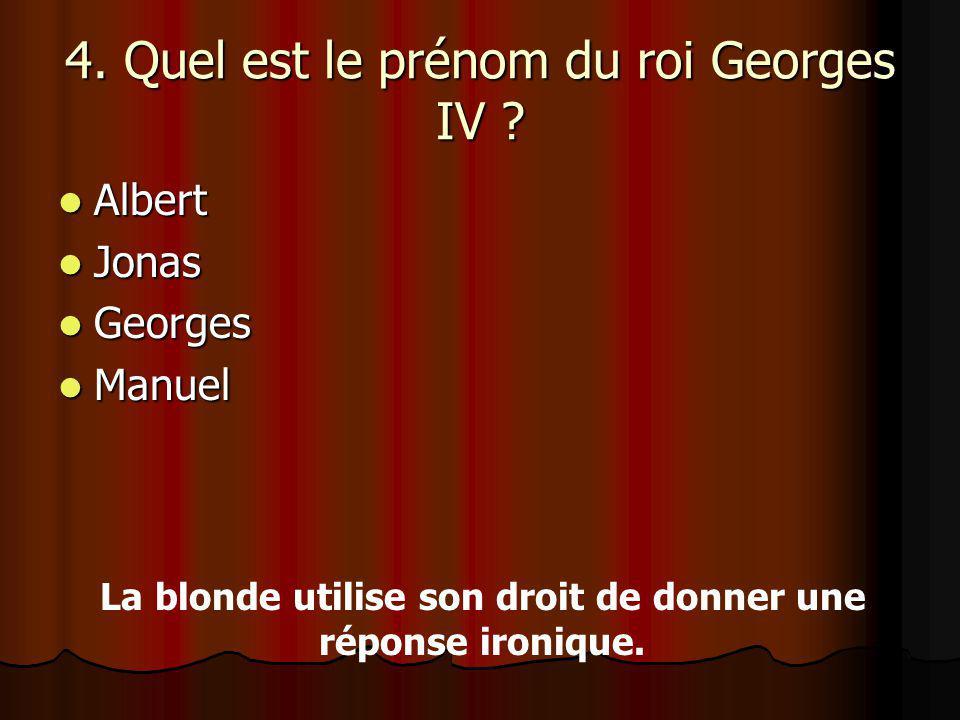 4.Quel est le prénom du roi Georges IV .
