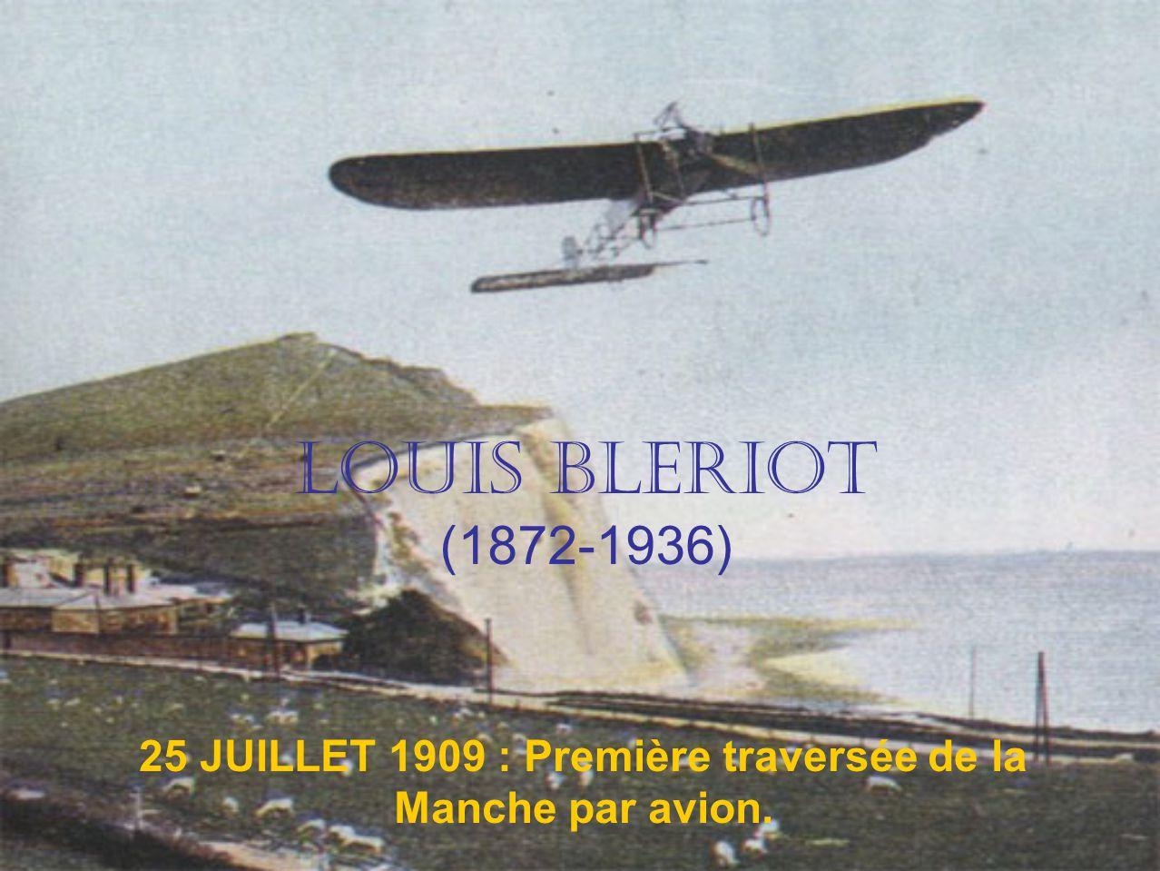 LOUIS BLERIOT (1872-1936) 25 JUILLET 1909 : Première traversée de la Manche par avion.