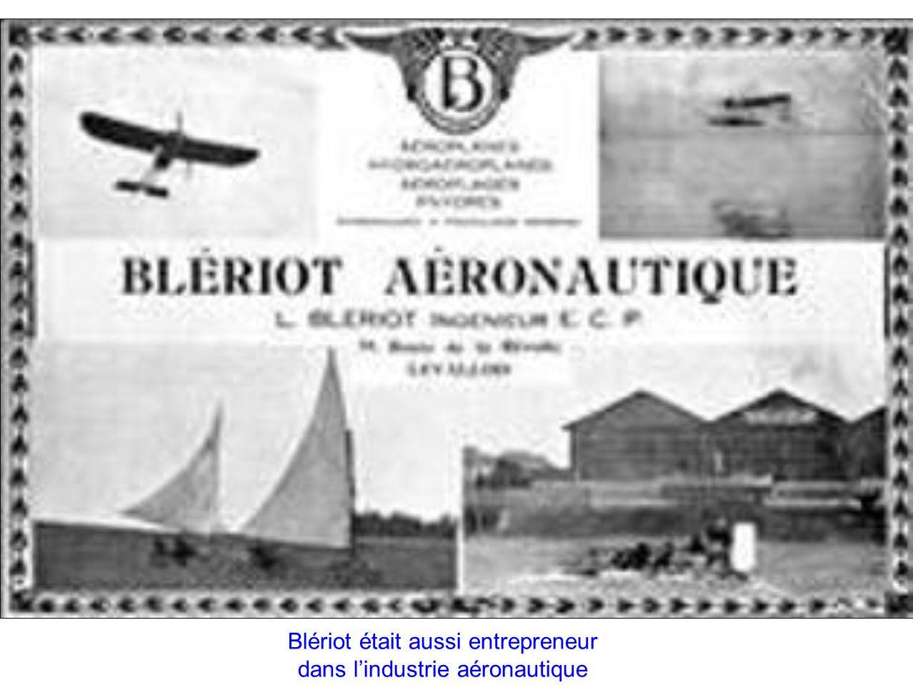 Blériot était aussi entrepreneur dans lindustrie aéronautique