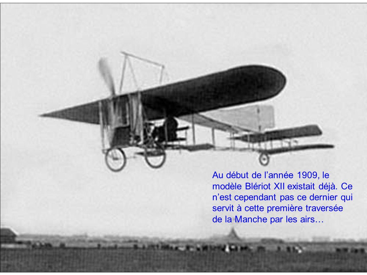 Au début de lannée 1909, le modèle Blériot XII existait déjà. Ce nest cependant pas ce dernier qui servit à cette première traversée de la Manche par