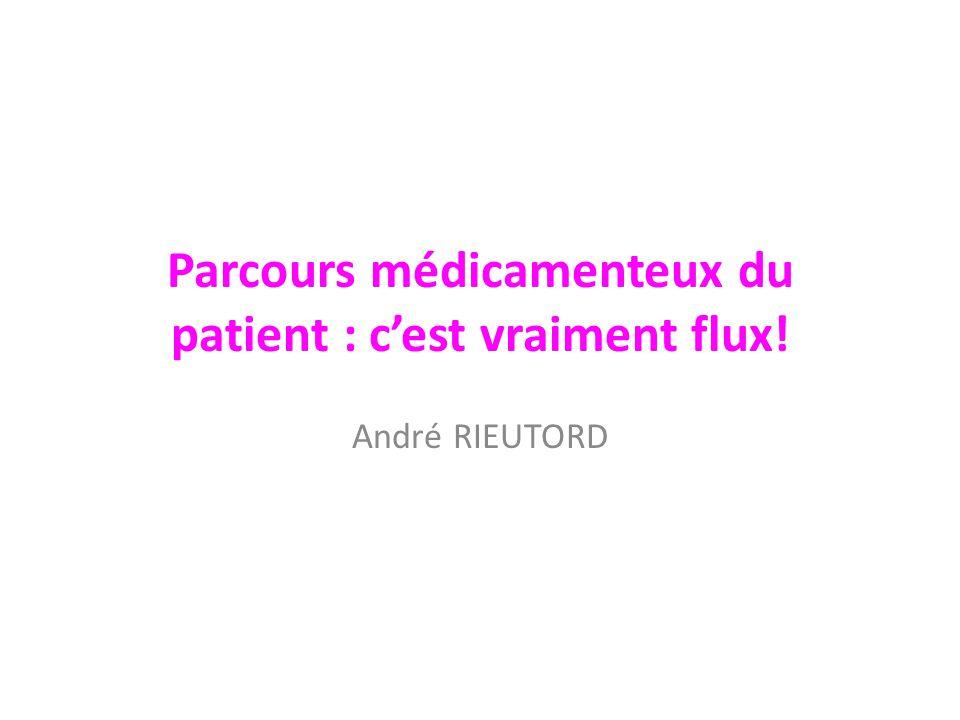 Parcours médicamenteux du patient : cest vraiment flux! André RIEUTORD