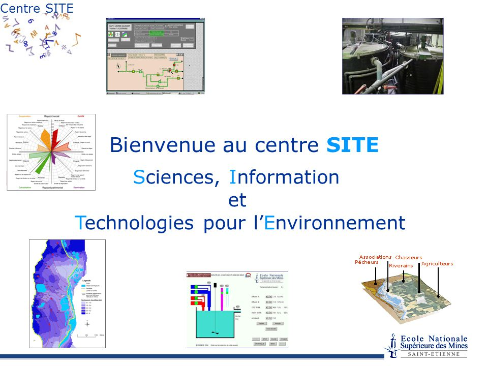 Centre SITE Bienvenue au centre SITE Sciences, Information et Technologies pour lEnvironnement