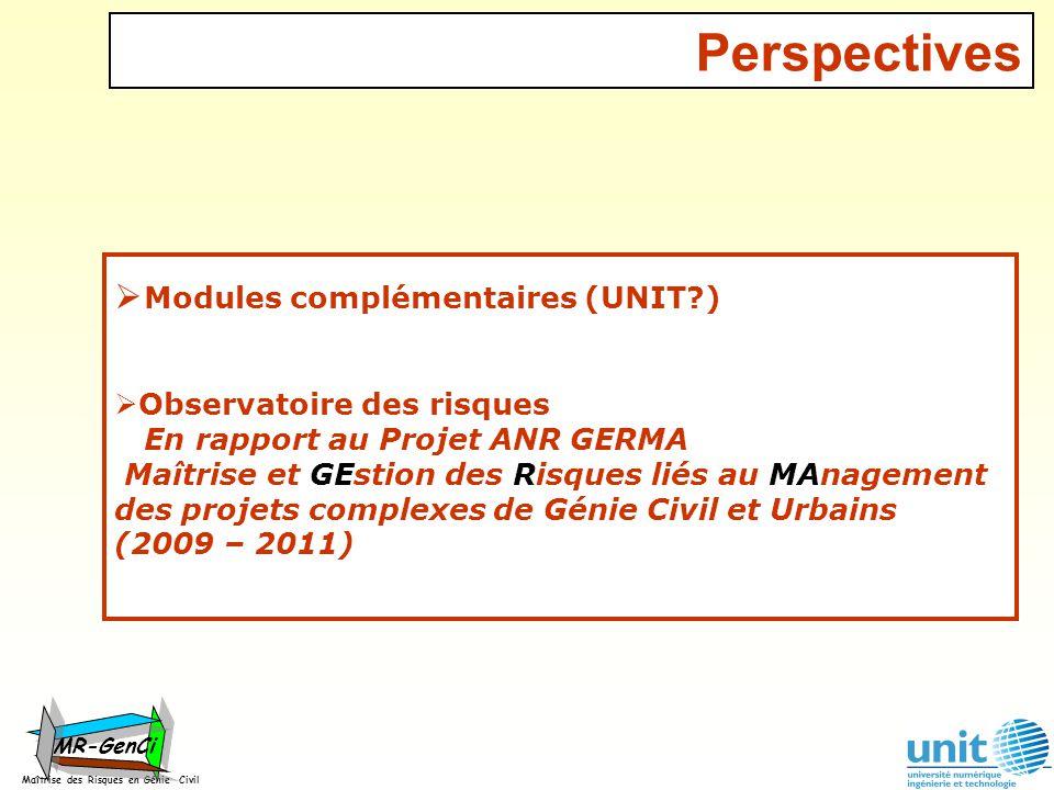 Perspectives Maîtrise des Risques en Génie Civil MR-GenCi Modules complémentaires (UNIT?) Observatoire des risques En rapport au Projet ANR GERMA Maît