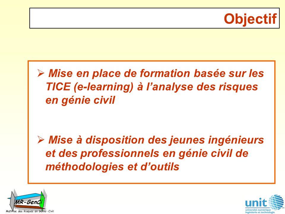 Objectif Mise en place de formation basée sur les TICE (e-learning) à lanalyse des risques en génie civil Mise à disposition des jeunes ingénieurs et
