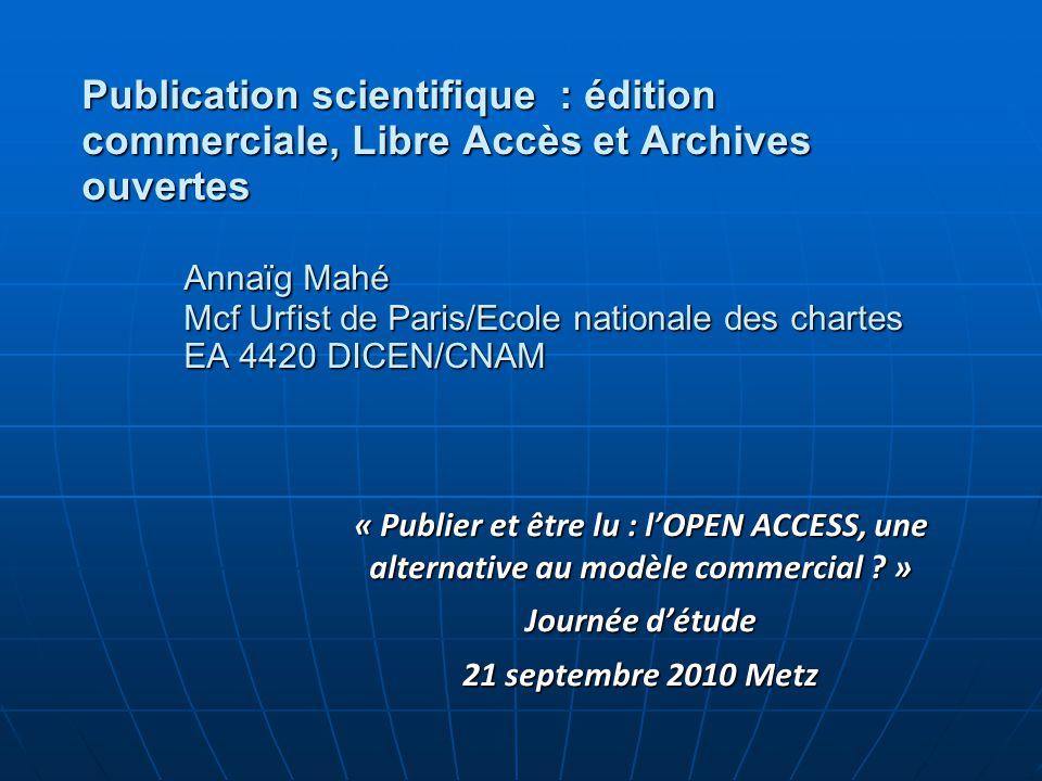 Publication scientifique : édition commerciale, Libre Accès et Archives ouvertes Annaïg Mahé Mcf Urfist de Paris/Ecole nationale des chartes EA 4420 D