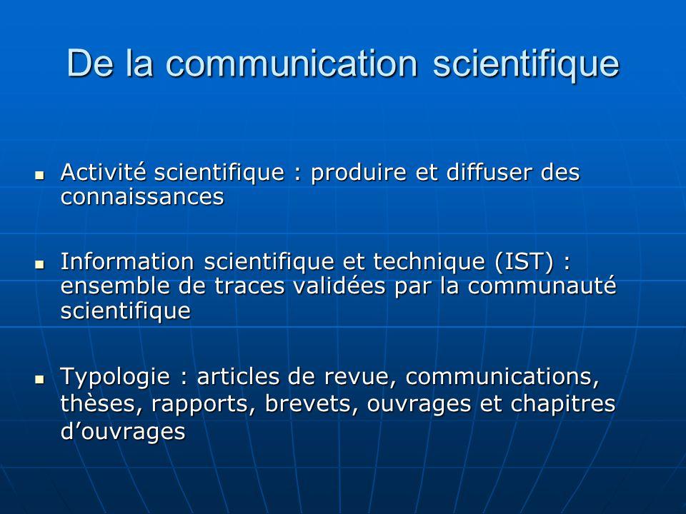 De la communication scientifique Activité scientifique : produire et diffuser des connaissances Activité scientifique : produire et diffuser des conna