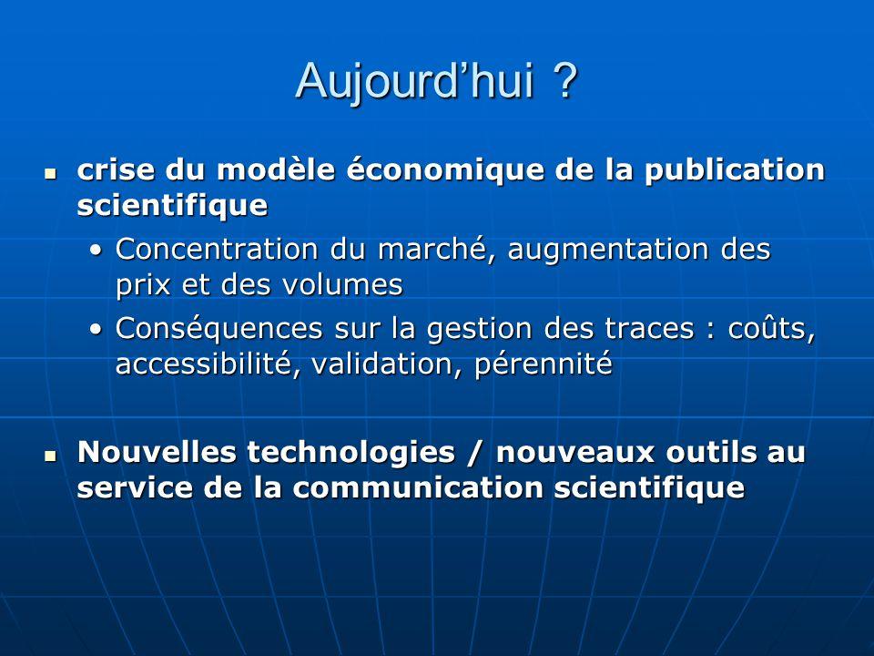 Aujourdhui ? crise du modèle économique de la publication scientifique crise du modèle économique de la publication scientifique Concentration du marc