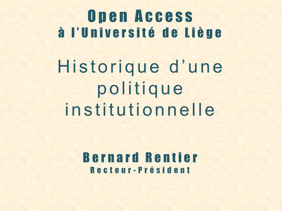 Open Access à lUniversité de Liège Historique dune politique institutionnelle Bernard Rentier Recteur-Président