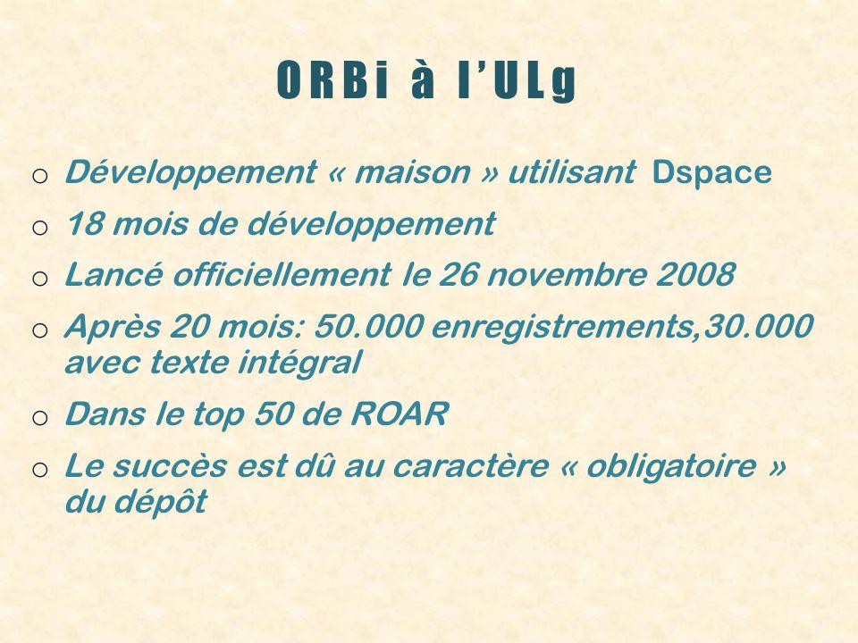 ORBi à lULg o Développement « maison » utilisant Dspace o 18 mois de développement o Lancé officiellement le 26 novembre 2008 o Après 20 mois: 50.000 enregistrements,30.000 avec texte intégral o Dans le top 50 de ROAR o Le succès est dû au caractère « obligatoire » du dépôt