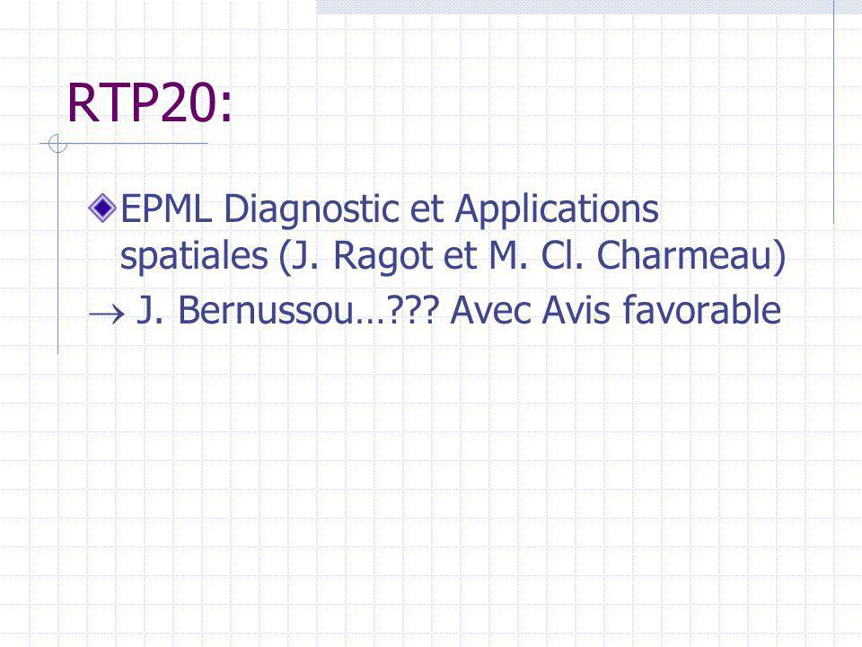 RTP20: EPML Diagnostic et Applications spatiales (J. Ragot et M. Cl. Charmeau) J. Bernussou…??? Avec Avis favorable