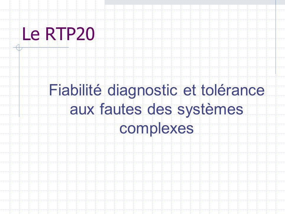 Le RTP20 Fiabilité diagnostic et tolérance aux fautes des systèmes complexes