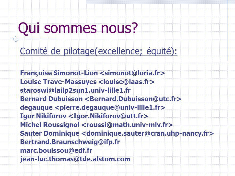 Qui sommes nous? Comité de pilotage(excellence; équité): Françoise Simonot-Lion Louise Trave-Massuyes staroswi@lailp2sun1.univ-lille1.fr Bernard Dubui