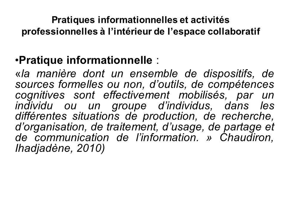 Pratiques informationnelles et activités professionnelles à lintérieur de lespace collaboratif Pratique informationnelle : «la manière dont un ensembl