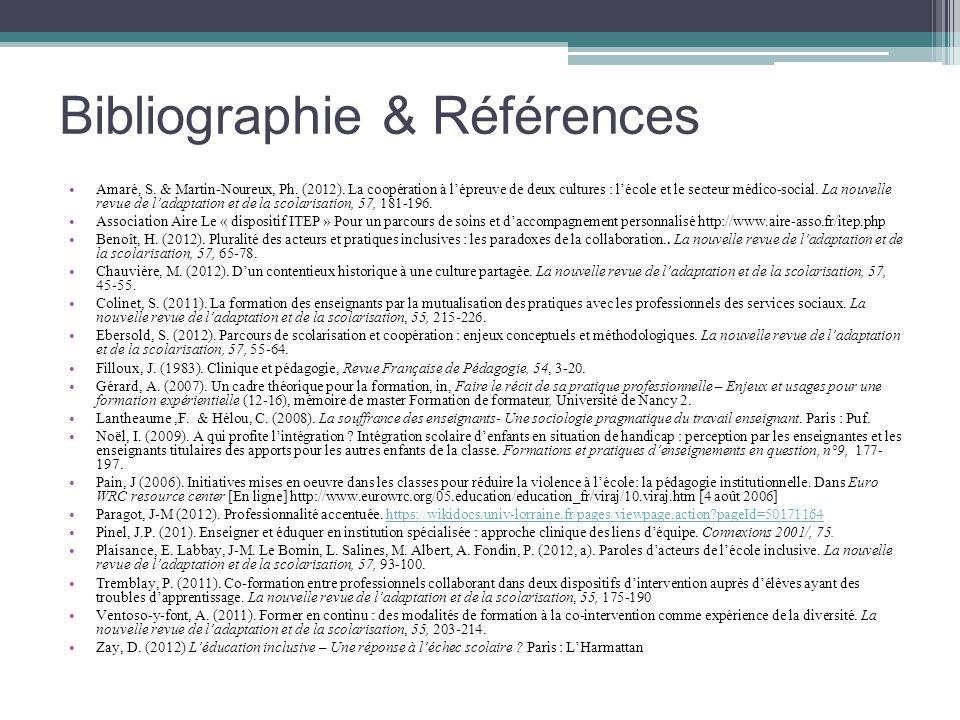 Bibliographie & Références Amaré, S. & Martin-Noureux, Ph. (2012). La coopération à lépreuve de deux cultures : lécole et le secteur médico-social. La