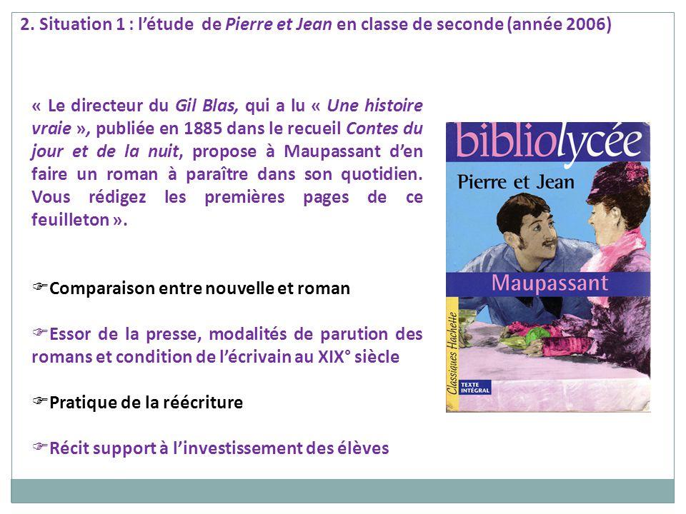2. Situation 1 : létude de Pierre et Jean en classe de seconde (année 2006) « Le directeur du Gil Blas, qui a lu « Une histoire vraie », publiée en 18