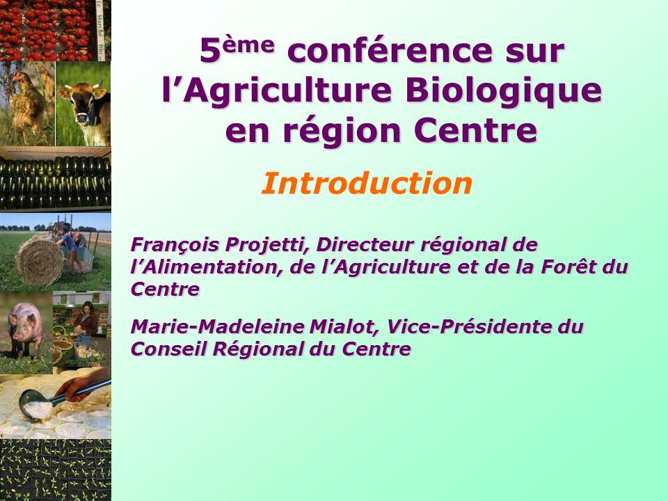 5 ème conférence sur lAgriculture Biologique en région Centre Introduction François Projetti, Directeur régional de lAlimentation, de lAgriculture et
