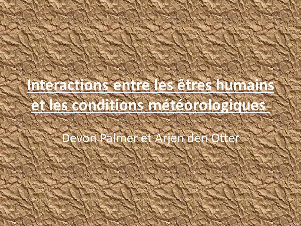 Interactions entre les êtres humains et les conditions météorologiques Devon Palmer et Arjen den Otter